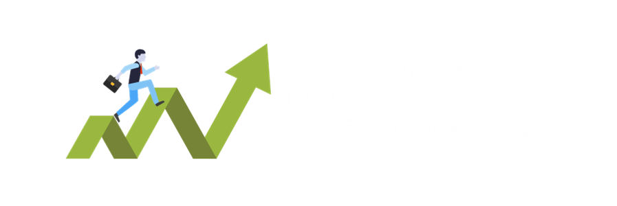 Tips for Managing Your Finances at Every Career Stage
