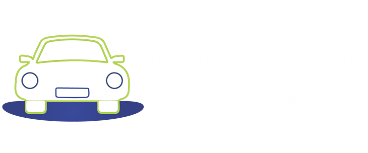 Purchasing Your Next Vehicle: 7 Steps to Buying with Confidence