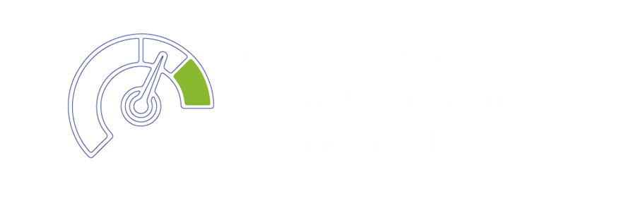 The Essential Guide to Understanding Your Credit Score